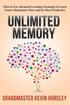 Unlimited Memory-How to Use Advanced Learning Strategies to Learn Faster