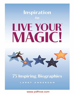 Inspiration to LIVE YOUR MAGIC! 75 Inspiring Biographies, example of biography, biography books, famous biographies, inspiration thesaurus, short inspirational quotes.