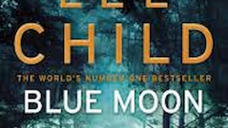 best crime fiction books, best fiction books, best investigation books, best suspense books, best thriller books, Jack Reacher book 24, Jack Reacher Book 24 by Lee Child, jack reacher book series, Jack reacher quote, lee child, lee child books, lee child famous books, lee child jack reacher in order, lee child jack reacher series in order, new lee child books, suspense books, The Blue Moon, thriller books
