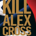 alex cross, alex cross (novel series) books, Alex Cross Book 18, alex cross books, Alex Cross Books In Order, alex cross in order, alex cross novel series, alex cross series, alex cross series order, Assassinations, best fiction books, Bestsellers, Crime Fiction and Mysteries, Cross Fire, Fiction, james patterson, james patterson alex cross, james patterson alex cross books, james patterson alex cross books in order, james patterson alex cross ebooks, james patterson alex cross series, james patterson alex cross series in order, james patterson books in order, Legal Thrillers, Missing Persons, Mysteries, Police Procedurals, Political Thrillers, Psychological Thrillers, Serial Killers, Kill Alex Cross