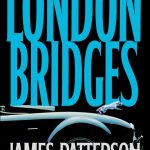 London Bridges, alex cross, alex cross (novel series) books, Alex Cross Book 10, alex cross books, Alex Cross Books In Order, alex cross in order, alex cross novel series, alex cross series, alex cross series order, Assassinations, best fiction books, Bestsellers, cat and mouse, Crime Fiction and Mysteries, Fiction, james patterson, james patterson alex cross, james patterson alex cross books, james patterson alex cross books in order, james patterson alex cross ebooks, james patterson alex cross series, james patterson alex cross series in order, james patterson books in order, Legal Thrillers, Missing Persons, Mysteries, Police Procedurals, Political Thrillers, Psychological Thrillers, Serial Killers, London Bridges, political-thrillers,