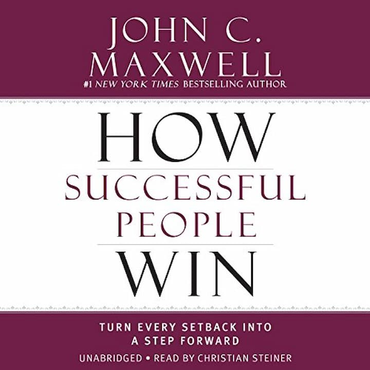 How Successful People Win Turn Every Setback into a Step Forward