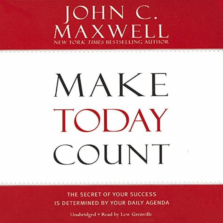 Make Today Count The Secret of Your Success Is Determined by Your Daily Agenda