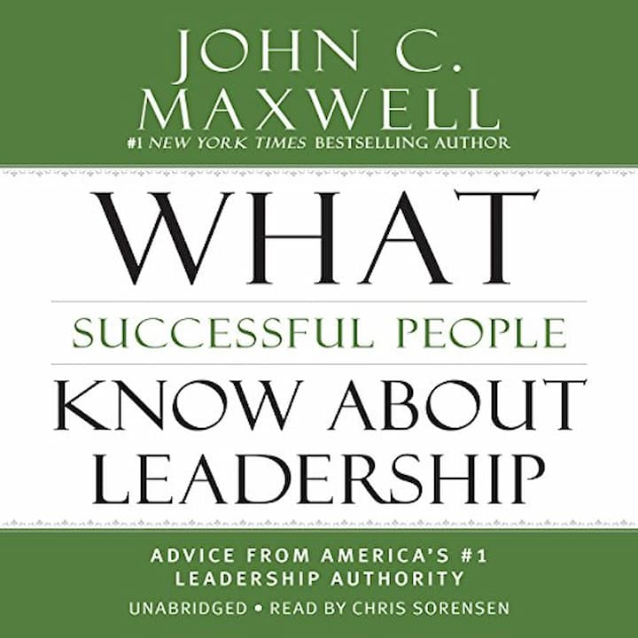 What Successful People Know about Leadership Advice from America #1 Leadership Authority