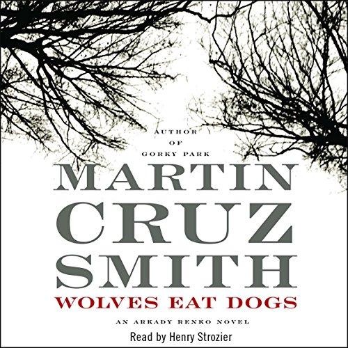 Wolves Eat Dogs - Arkady Renko Series Book 5